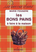 Les bons pains � faire � la maison - Marie Foug�re
